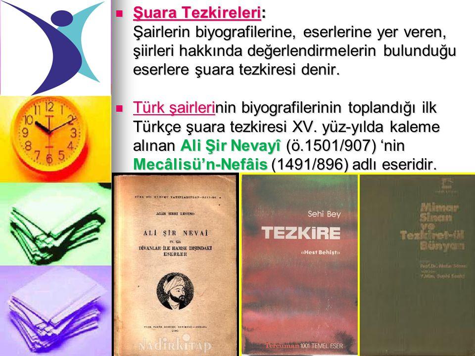 Şuara Tezkireleri: Şairlerin biyografilerine, eserlerine yer veren, şiirleri hakkında değerlendirmelerin bulunduğu eserlere şuara tezkiresi denir.