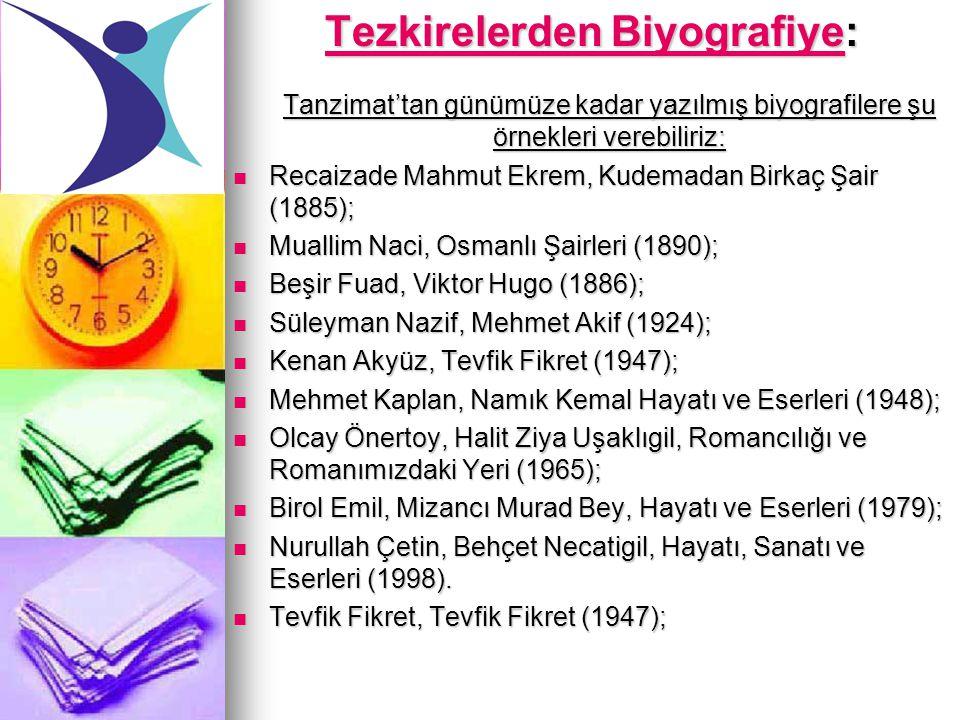 Tezkirelerden Biyografiye: Tanzimat'tan günümüze kadar yazılmış biyografilere şu örnekleri verebiliriz: