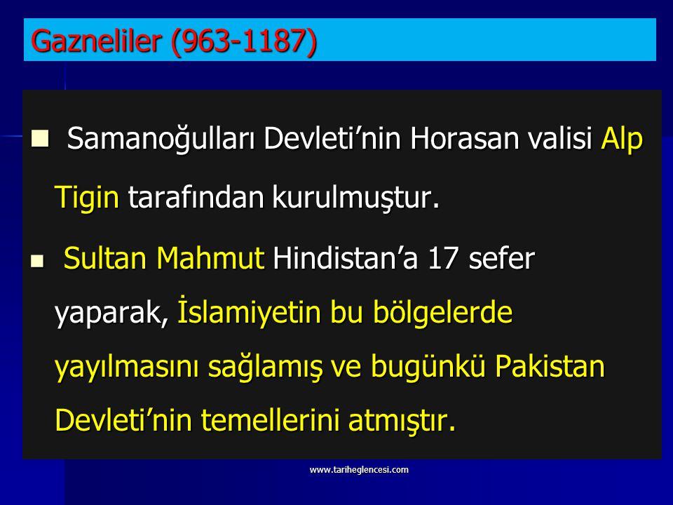 Gazneliler (963-1187) Samanoğulları Devleti'nin Horasan valisi Alp Tigin tarafından kurulmuştur.