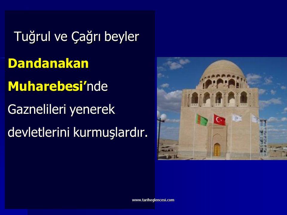 Tuğrul ve Çağrı beyler Dandanakan Muharebesi'nde Gaznelileri yenerek devletlerini kurmuşlardır.