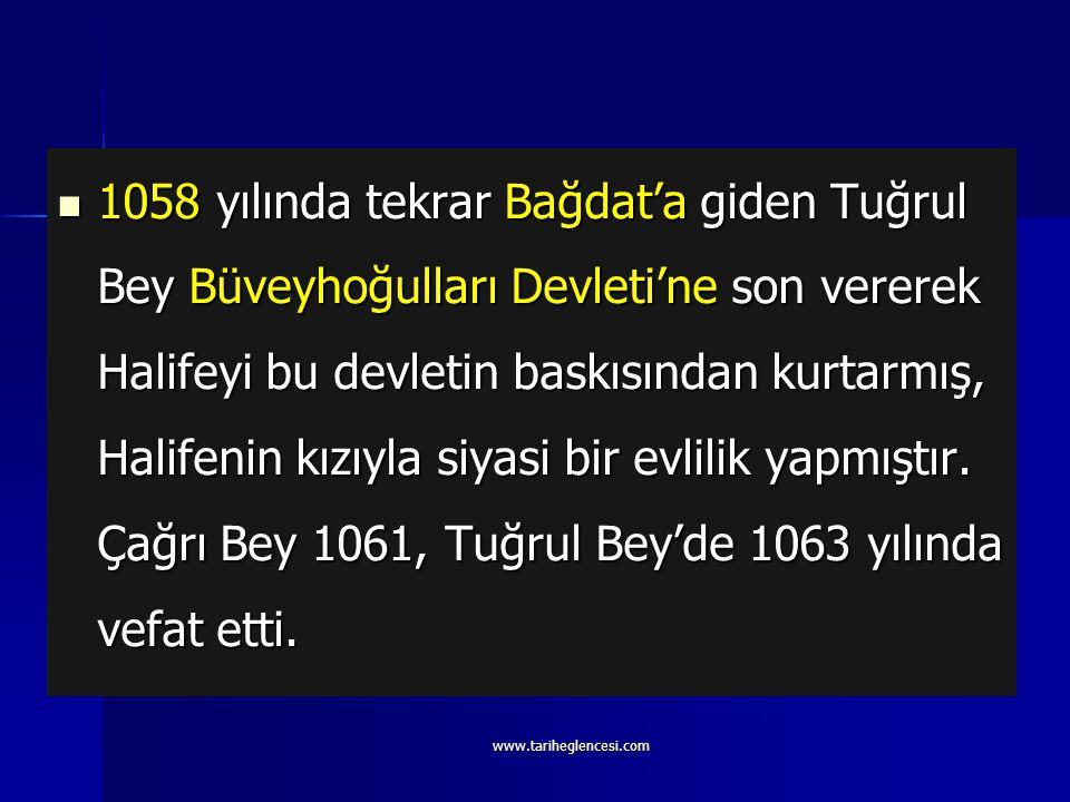 1058 yılında tekrar Bağdat'a giden Tuğrul Bey Büveyhoğulları Devleti'ne son vererek Halifeyi bu devletin baskısından kurtarmış, Halifenin kızıyla siyasi bir evlilik yapmıştır. Çağrı Bey 1061, Tuğrul Bey'de 1063 yılında vefat etti.