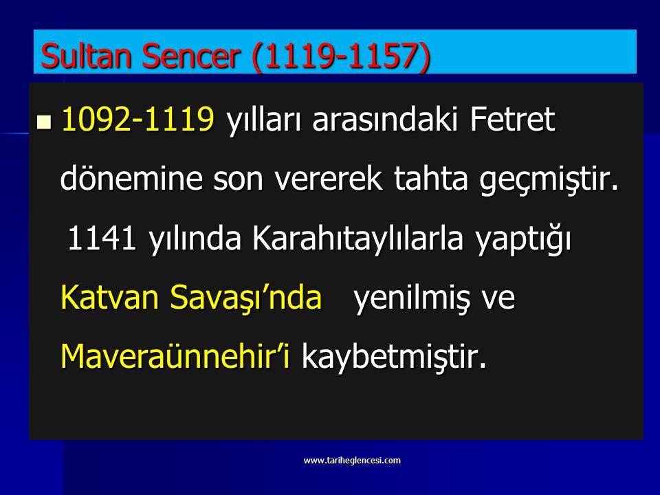 Sultan Sencer (1119-1157) 1092-1119 yılları arasındaki Fetret dönemine son vererek tahta geçmiştir.