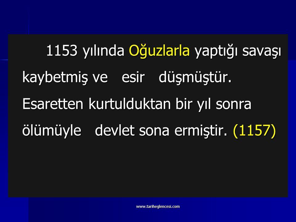 1153 yılında Oğuzlarla yaptığı savaşı kaybetmiş ve esir düşmüştür