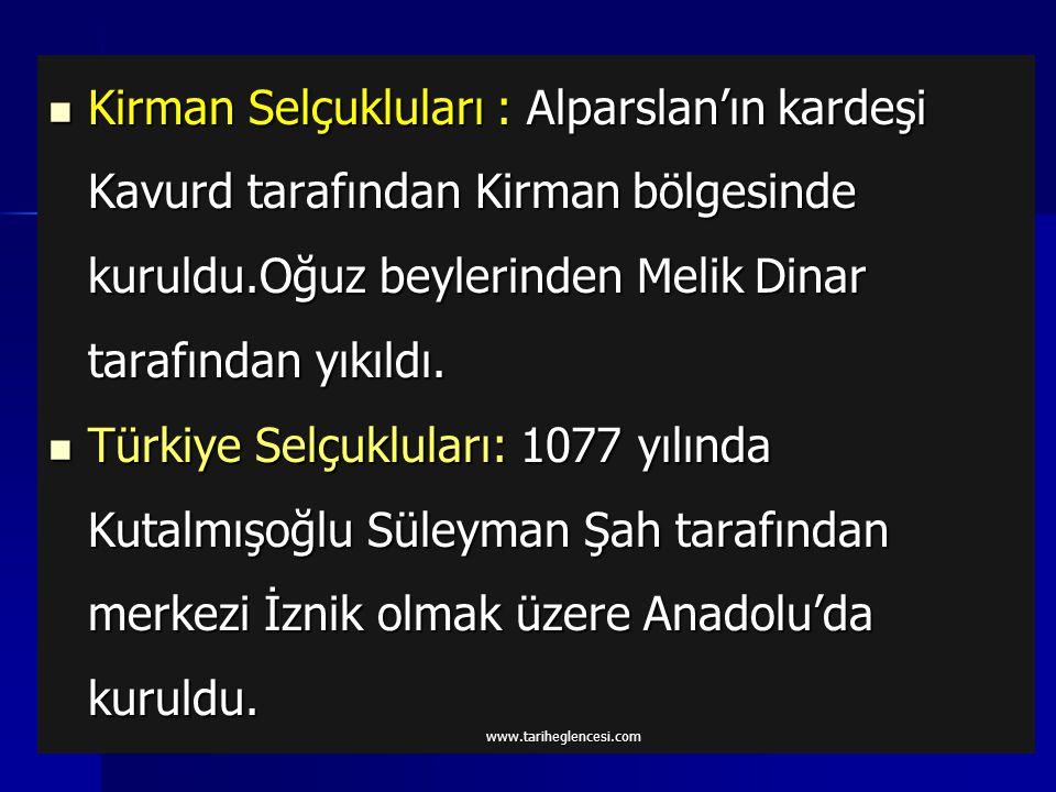Kirman Selçukluları : Alparslan'ın kardeşi Kavurd tarafından Kirman bölgesinde kuruldu.Oğuz beylerinden Melik Dinar tarafından yıkıldı.