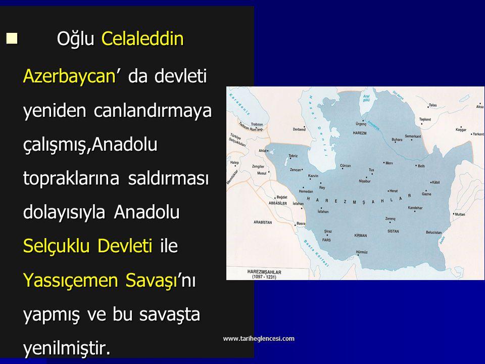 Oğlu Celaleddin Azerbaycan' da devleti yeniden canlandırmaya çalışmış,Anadolu topraklarına saldırması dolayısıyla Anadolu Selçuklu Devleti ile Yassıçemen Savaşı'nı yapmış ve bu savaşta yenilmiştir.
