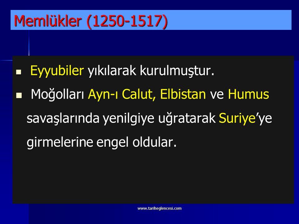 Memlükler (1250-1517) Eyyubiler yıkılarak kurulmuştur.