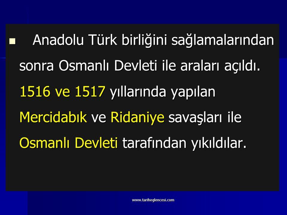Anadolu Türk birliğini sağlamalarından sonra Osmanlı Devleti ile araları açıldı. 1516 ve 1517 yıllarında yapılan Mercidabık ve Ridaniye savaşları ile Osmanlı Devleti tarafından yıkıldılar.