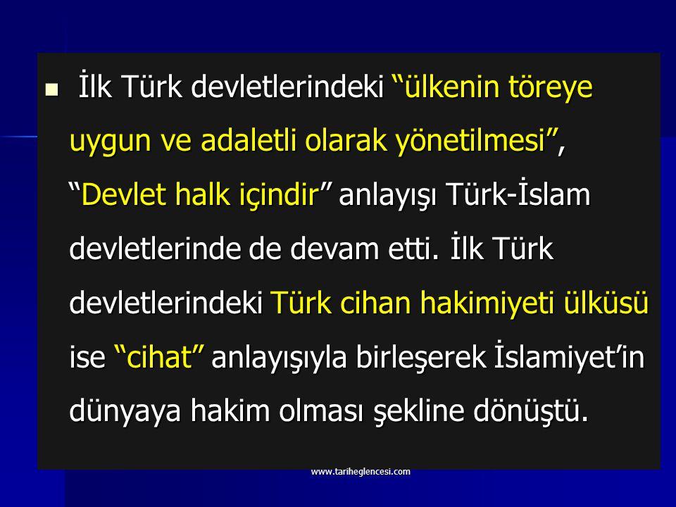 İlk Türk devletlerindeki ülkenin töreye uygun ve adaletli olarak yönetilmesi , Devlet halk içindir anlayışı Türk-İslam devletlerinde de devam etti. İlk Türk devletlerindeki Türk cihan hakimiyeti ülküsü ise cihat anlayışıyla birleşerek İslamiyet'in dünyaya hakim olması şekline dönüştü.
