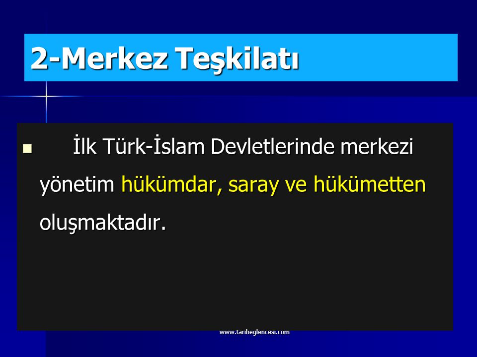 2-Merkez Teşkilatı İlk Türk-İslam Devletlerinde merkezi yönetim hükümdar, saray ve hükümetten oluşmaktadır.