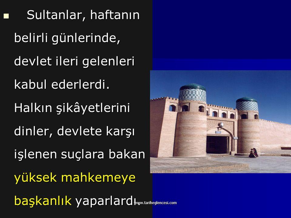 Sultanlar, haftanın belirli günlerinde, devlet ileri gelenleri kabul ederlerdi. Halkın şikâyetlerini dinler, devlete karşı işlenen suçlara bakan yüksek mahkemeye başkanlık yaparlardı.