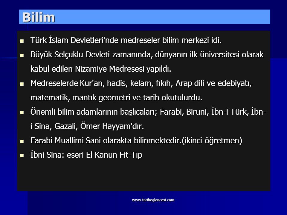 Bilim Türk İslam Devletleri nde medreseler bilim merkezi idi.