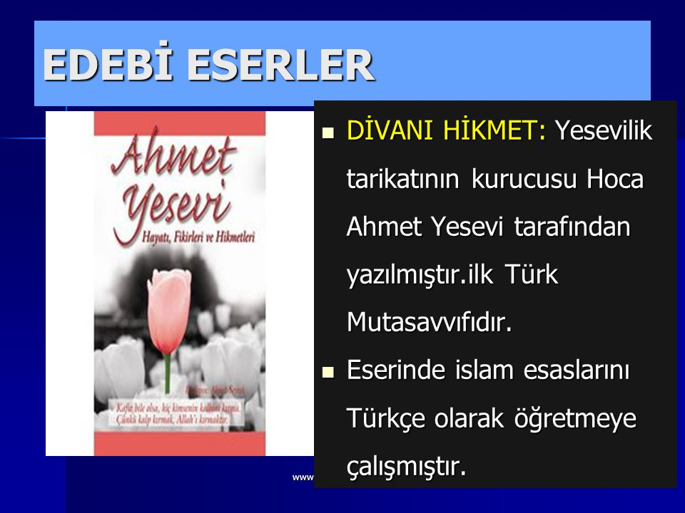EDEBİ ESERLER DİVANI HİKMET: Yesevilik tarikatının kurucusu Hoca Ahmet Yesevi tarafından yazılmıştır.ilk Türk Mutasavvıfıdır.