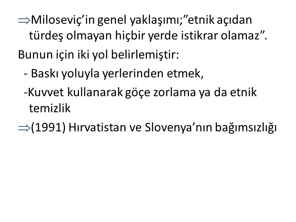 Miloseviç'in genel yaklaşımı; etnik açıdan türdeş olmayan hiçbir yerde istikrar olamaz .