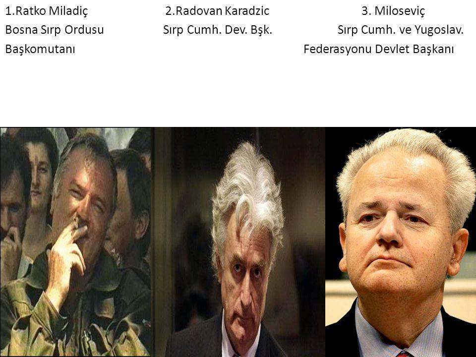 1. Ratko Miladiç 2. Radovan Karadzic 3