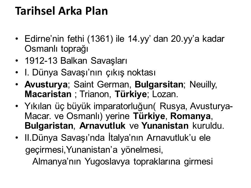 Tarihsel Arka Plan Edirne'nin fethi (1361) ile 14.yy' dan 20.yy'a kadar Osmanlı toprağı. 1912-13 Balkan Savaşları.
