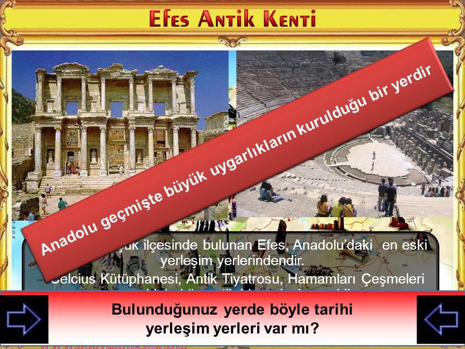 Anadolu geçmişte büyük uygarlıkların kurulduğu bir yerdir