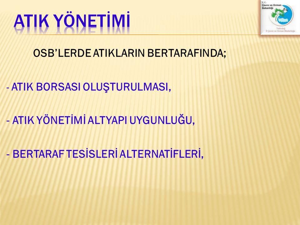 ATIK YÖNETİMİ OSB'LERDE ATIKLARIN BERTARAFINDA;