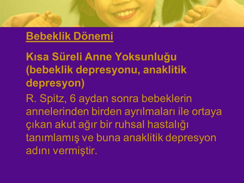 Bebeklik Dönemi Kısa Süreli Anne Yoksunluğu (bebeklik depresyonu, anaklitik depresyon)