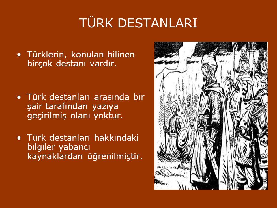 TÜRK DESTANLARI Türklerin, konulan bilinen birçok destanı vardır.