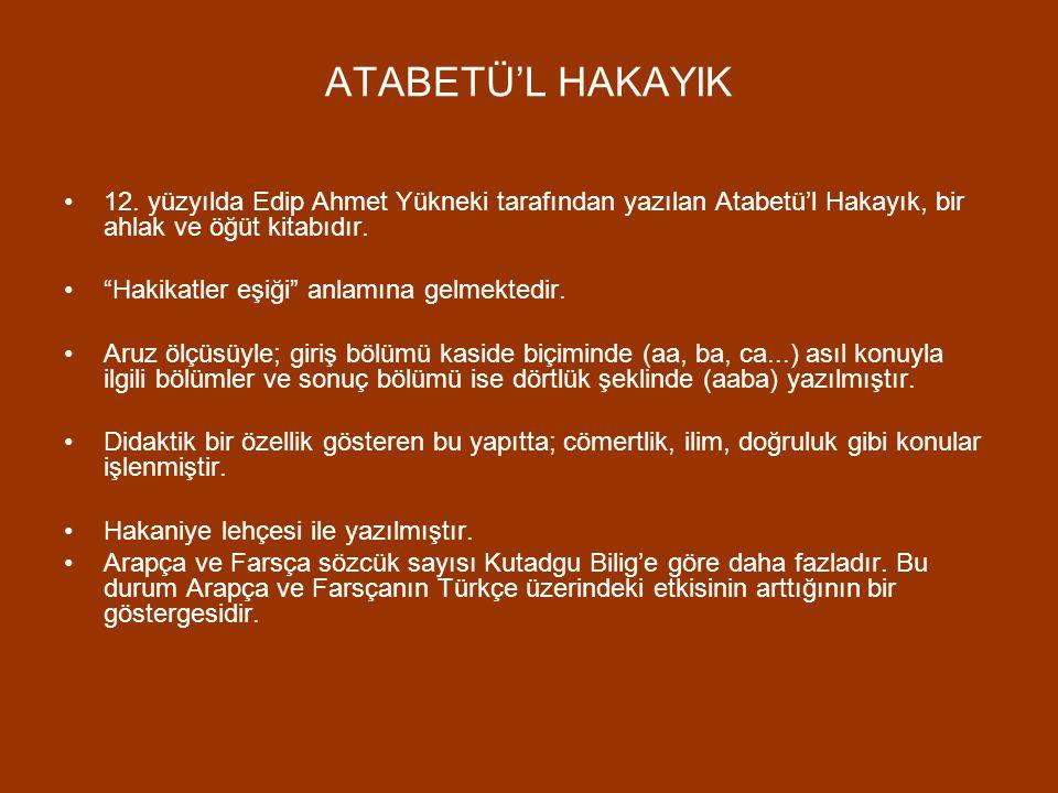 ATABETÜ'L HAKAYIK 12. yüzyılda Edip Ahmet Yükneki tarafından yazılan Atabetü'l Hakayık, bir ahlak ve öğüt kitabıdır.