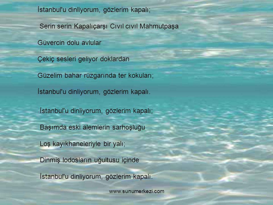 İstanbul u dinliyorum, gözlerim kapalı;