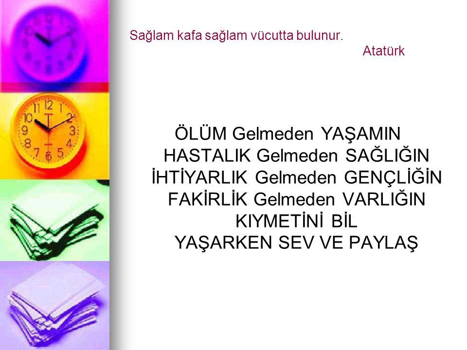 Sağlam kafa sağlam vücutta bulunur. Atatürk