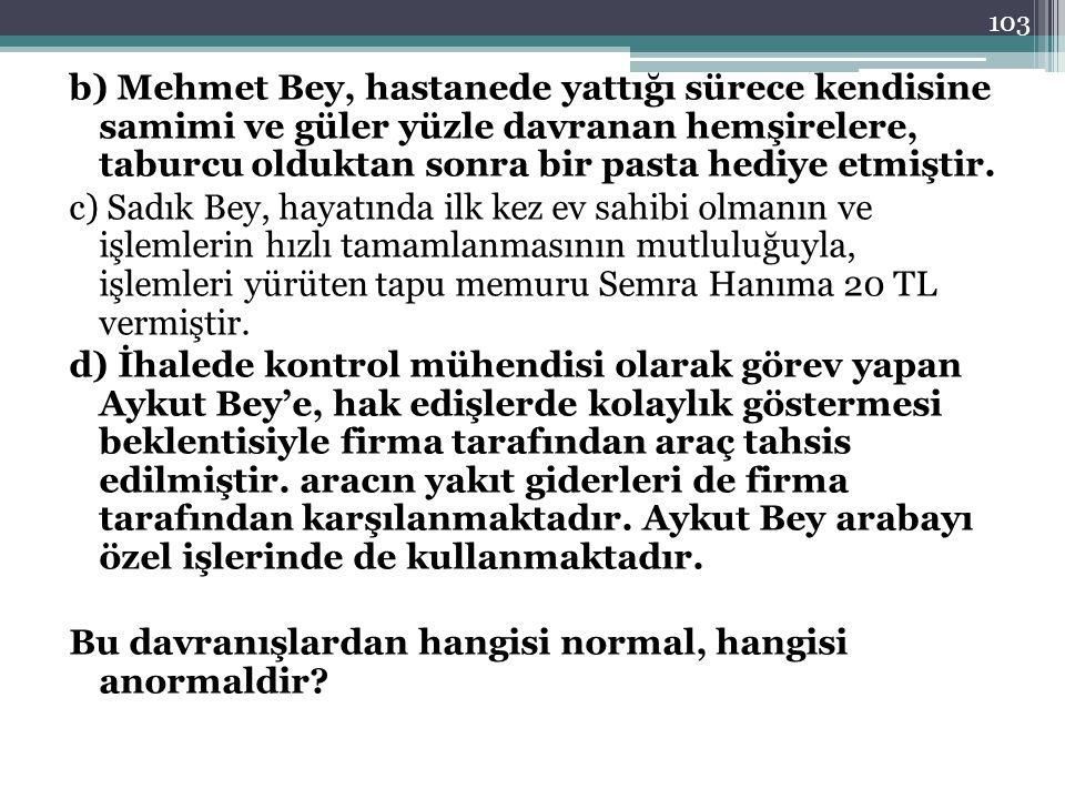 b) Mehmet Bey, hastanede yattığı sürece kendisine samimi ve güler yüzle davranan hemşirelere, taburcu olduktan sonra bir pasta hediye etmiştir.