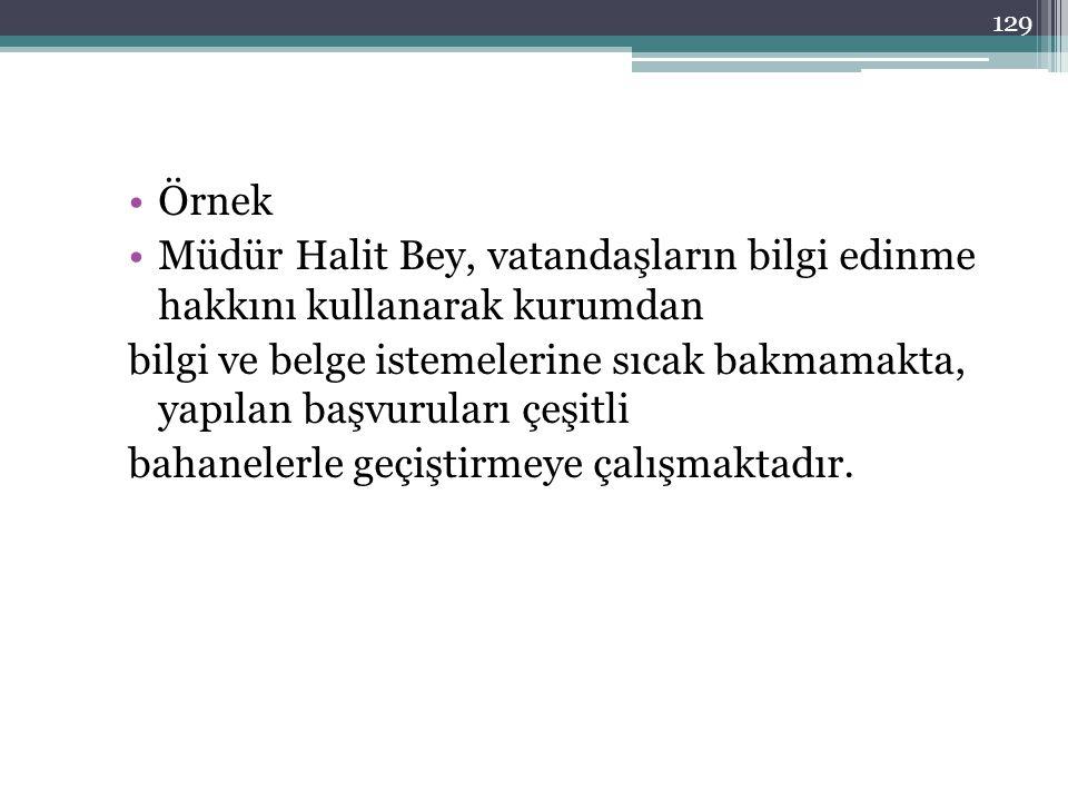 Örnek Müdür Halit Bey, vatandaşların bilgi edinme hakkını kullanarak kurumdan.