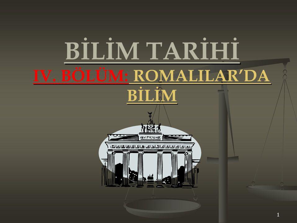 BİLİM TARİHİ IV. BÖLÜM: ROMALILAR'DA BİLİM 1