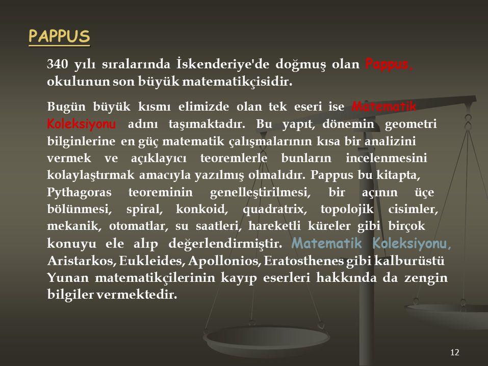 PAPPUS 340 yılı sıralarında İskenderiye de doğmuş olan Pappus,