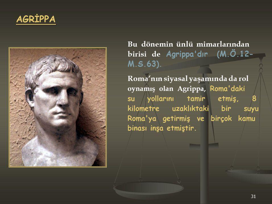 AGRİPPA Bu dönemin ünlü mimarlarından birisi de Agrippa dır (M.Ö.12-
