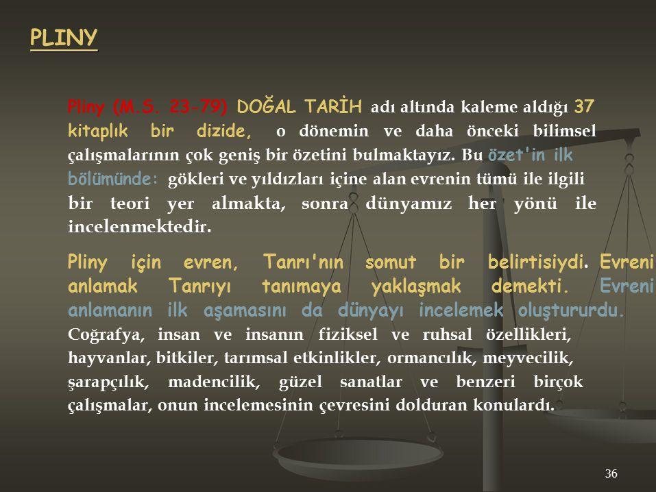 PLINY Pliny (M.S. 23-79) DOĞAL TARİH adı altında kaleme aldığı 37