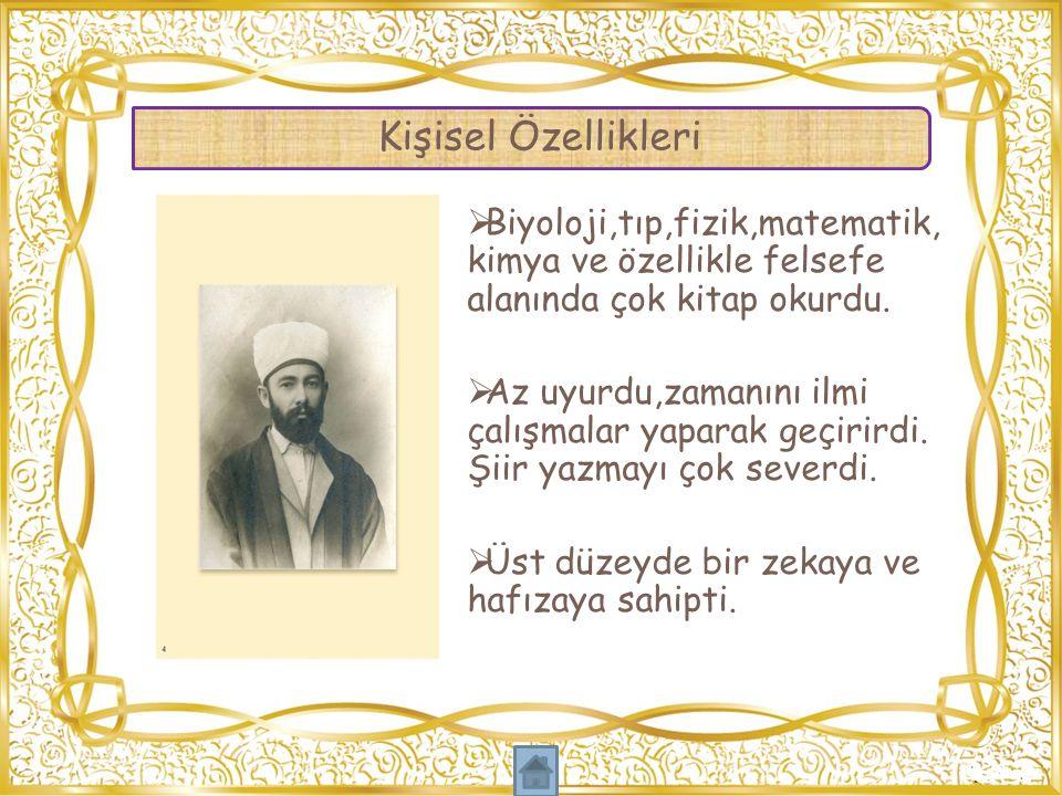 Kişisel Özellikleri Biyoloji,tıp,fizik,matematik, kimya ve özellikle felsefe alanında çok kitap okurdu.