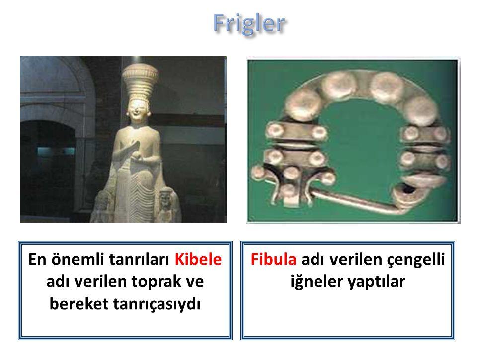 Frigler En önemli tanrıları Kibele adı verilen toprak ve bereket tanrıçasıydı.