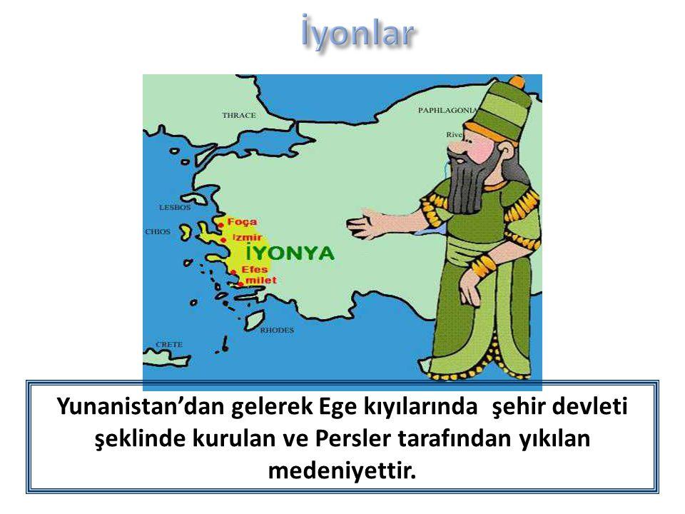 İyonlar Yunanistan'dan gelerek Ege kıyılarında şehir devleti şeklinde kurulan ve Persler tarafından yıkılan medeniyettir.