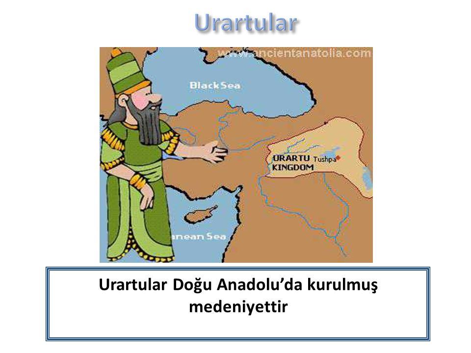 Urartular Doğu Anadolu'da kurulmuş