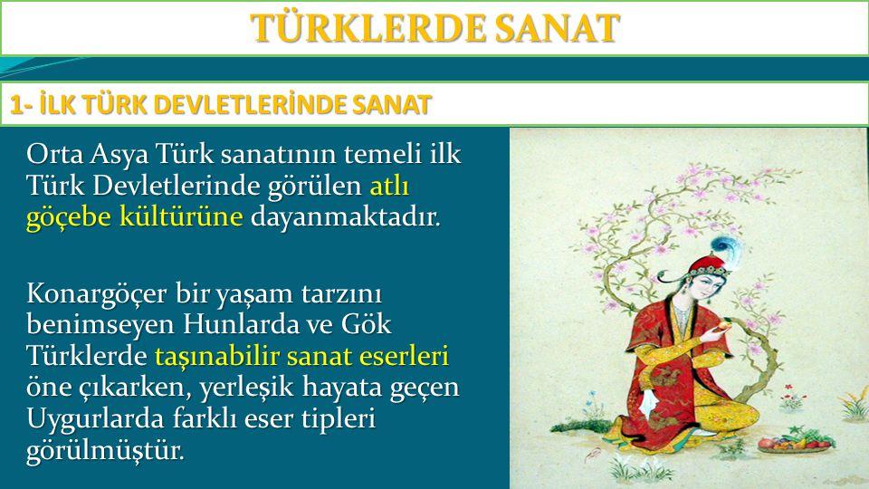TÜRKLERDE SANAT 1- İLK TÜRK DEVLETLERİNDE SANAT