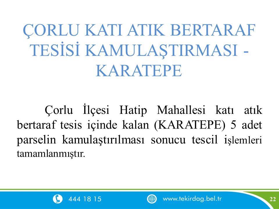 ÇORLU KATI ATIK BERTARAF TESİSİ KAMULAŞTIRMASI - KARATEPE