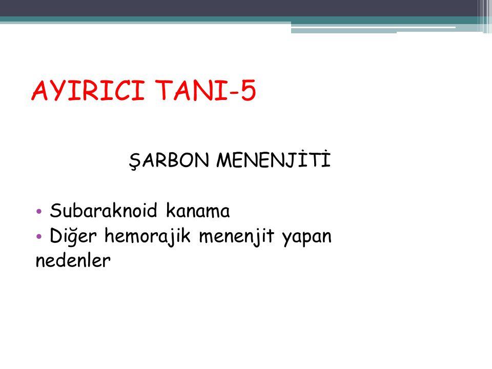 AYIRICI TANI-5 ŞARBON MENENJİTİ Subaraknoid kanama