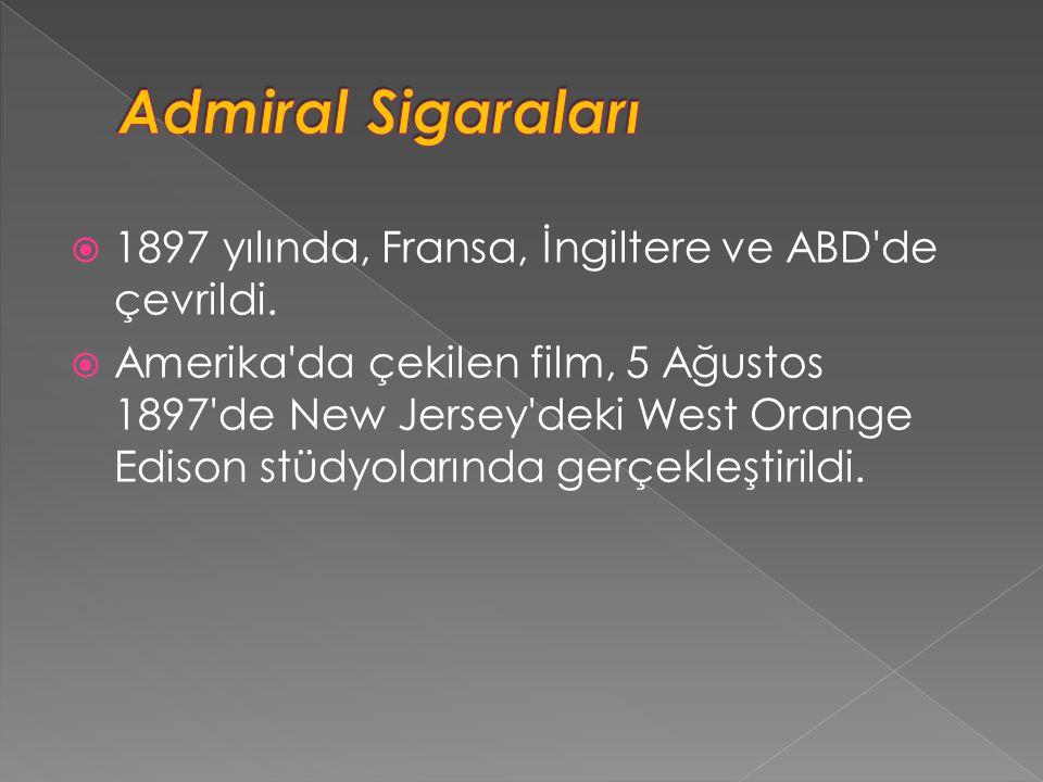 Admiral Sigaraları 1897 yılında, Fransa, İngiltere ve ABD de çevrildi.