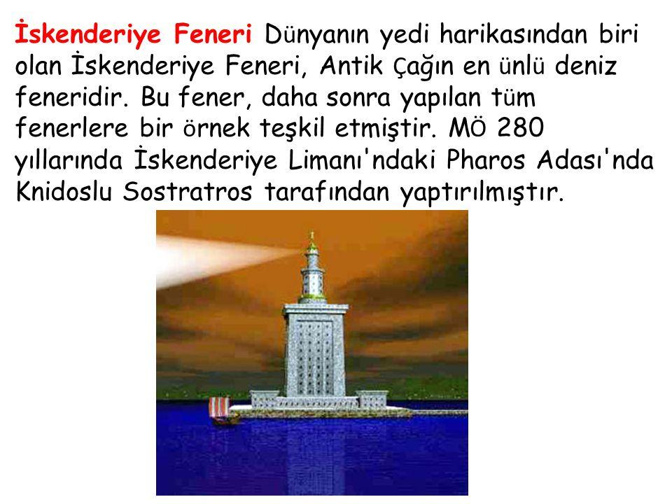 İskenderiye Feneri Dünyanın yedi harikasından biri olan İskenderiye Feneri, Antik Çağın en ünlü deniz feneridir.