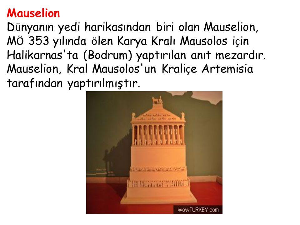 Mauselion Dünyanın yedi harikasından biri olan Mauselion,