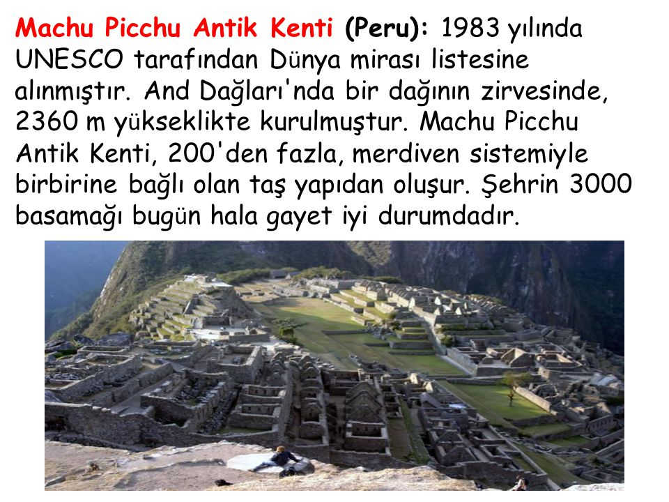 Machu Picchu Antik Kenti (Peru): 1983 yılında UNESCO tarafından Dünya mirası listesine alınmıştır.