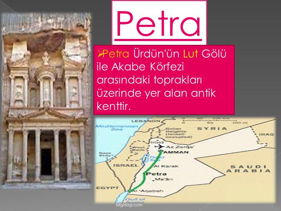 Petra Petra Ürdün ün Lut Gölü ile Akabe Körfezi arasındaki toprakları üzerinde yer alan antik kenttir.