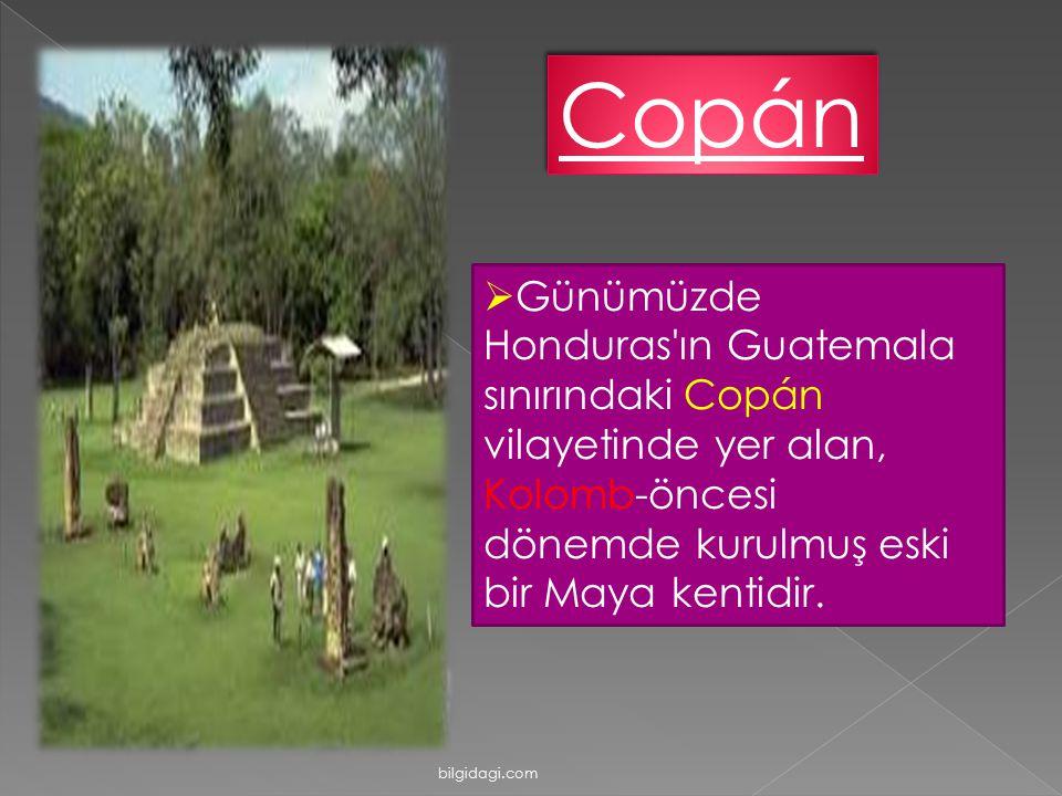 Copán Günümüzde Honduras ın Guatemala sınırındaki Copán vilayetinde yer alan, Kolomb-öncesi dönemde kurulmuş eski bir Maya kentidir.