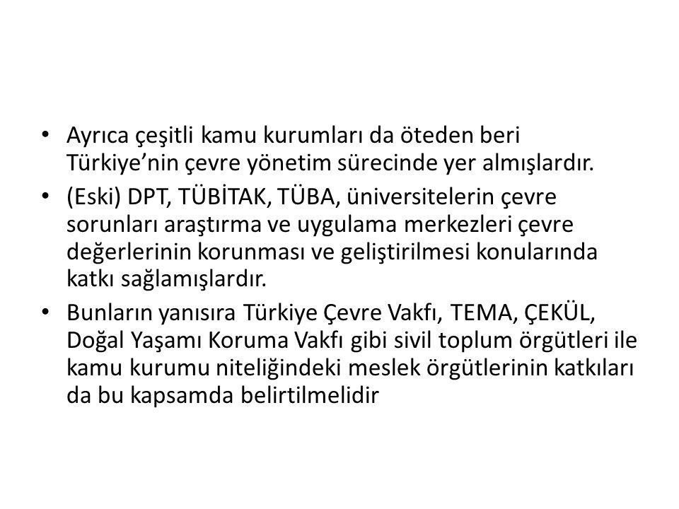 Ayrıca çeşitli kamu kurumları da öteden beri Türkiye'nin çevre yönetim sürecinde yer almışlardır.