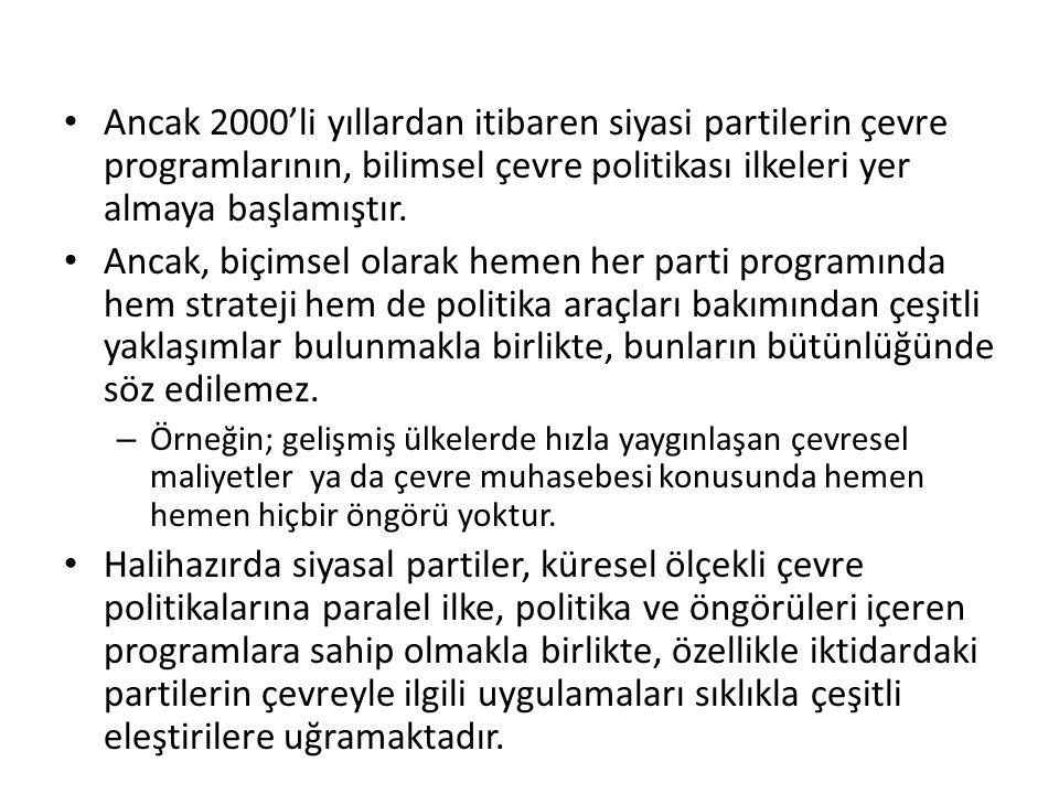 Ancak 2000'li yıllardan itibaren siyasi partilerin çevre programlarının, bilimsel çevre politikası ilkeleri yer almaya başlamıştır.