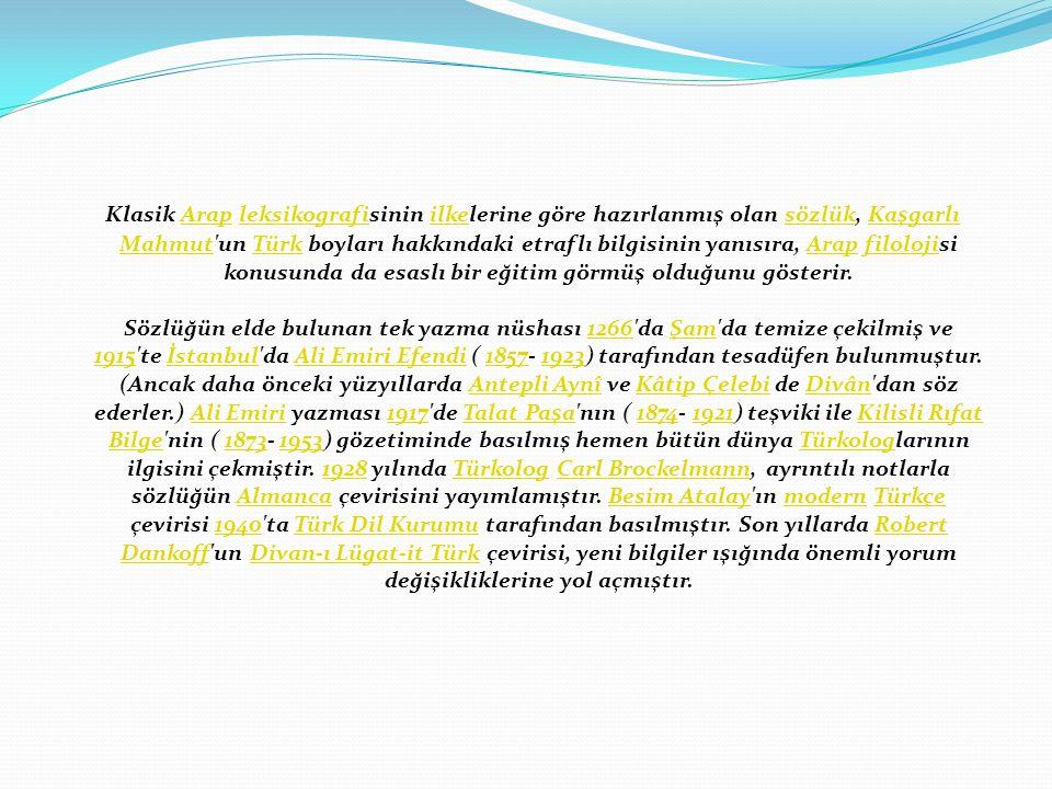 Klasik Arap leksikografisinin ilkelerine göre hazırlanmış olan sözlük, Kaşgarlı Mahmut un Türk boyları hakkındaki etraflı bilgisinin yanısıra, Arap filolojisi konusunda da esaslı bir eğitim görmüş olduğunu gösterir.