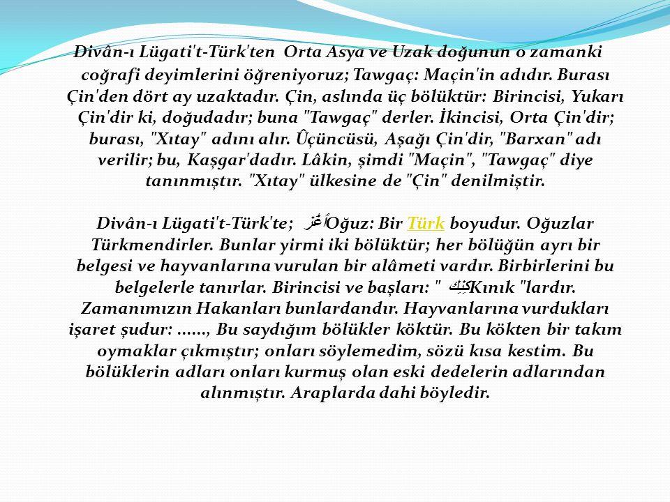 Divân-ı Lügati t-Türk ten Orta Asya ve Uzak doğunun o zamanki coğrafi deyimlerini öğreniyoruz; Tawgaç: Maçin in adıdır.