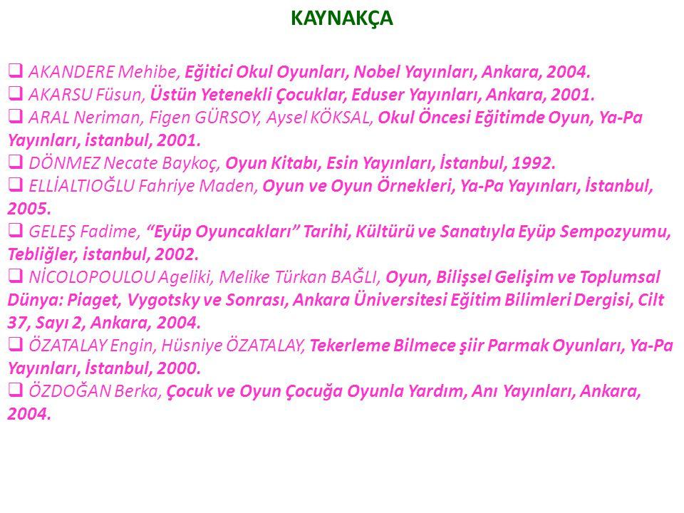KAYNAKÇA AKANDERE Mehibe, Eğitici Okul Oyunları, Nobel Yayınları, Ankara, 2004.